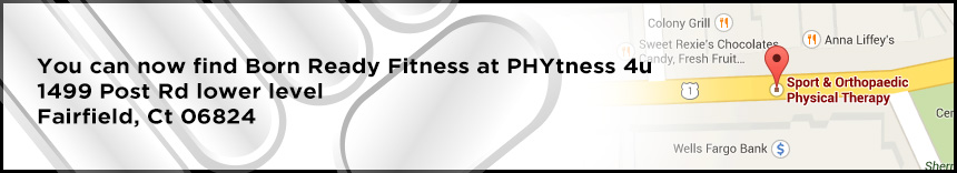 You can now find Born Ready Fitness at PHYtness 4u 1499 Post Rd lower level Fairfield, Ct 06824